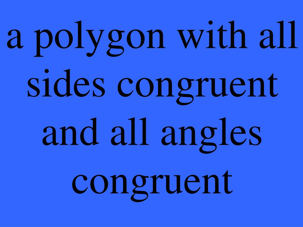 a polygon with all sides congruent and all angles congruent