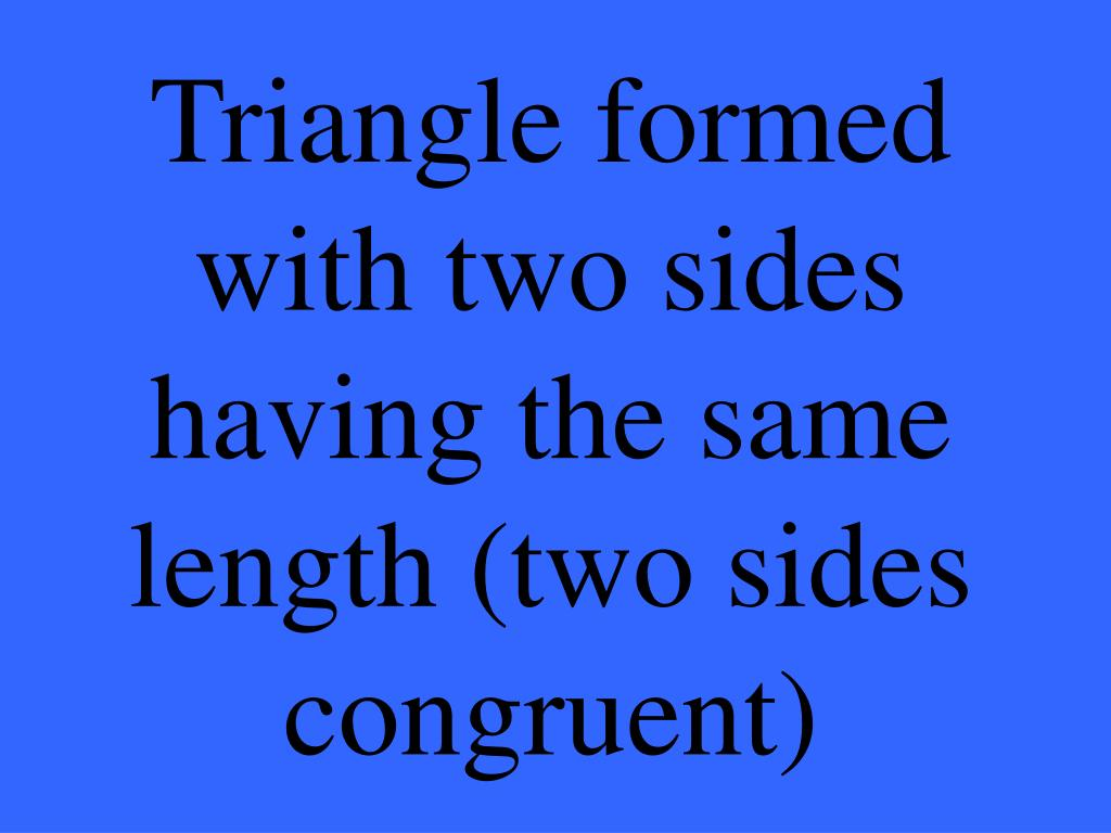 Triangle formed with two sides having the same length (two sides congruent)