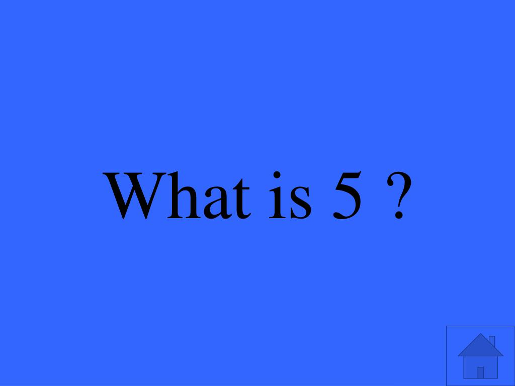 What is 5 ?