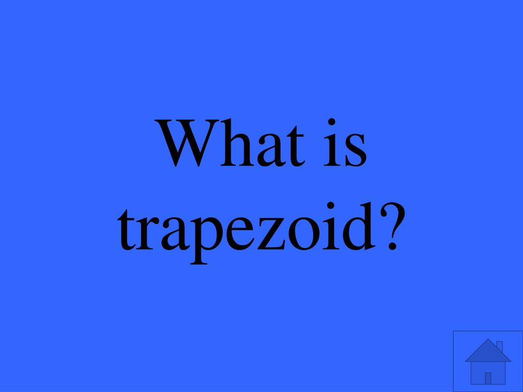 What is trapezoid?