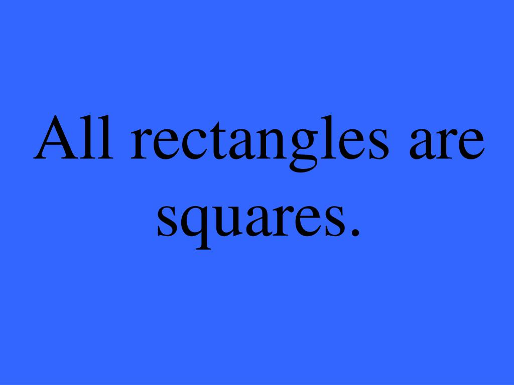 All rectangles are squares.