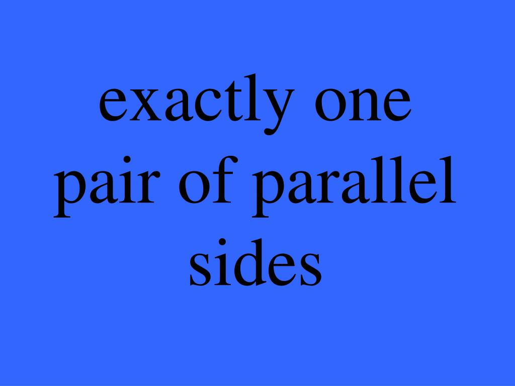 exactly one pair of parallel sides
