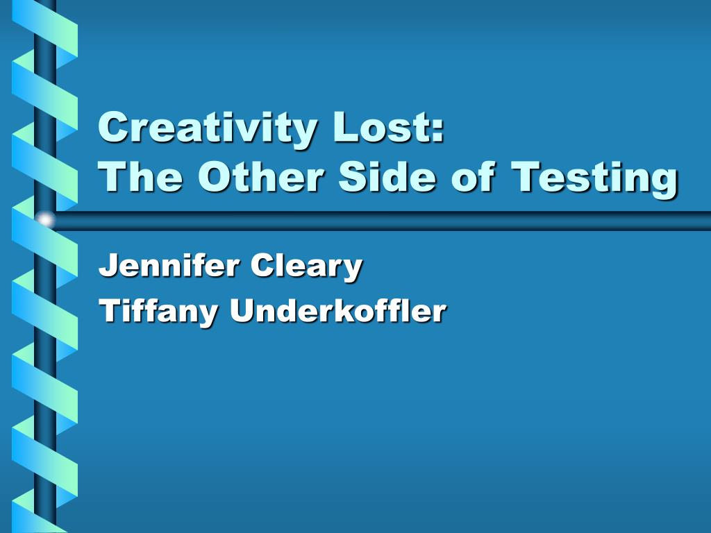 creativity lost the other side of testing l.