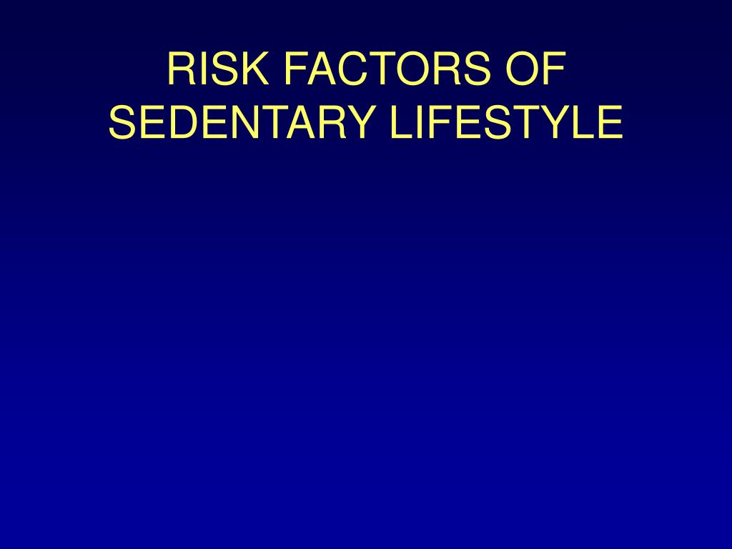 RISK FACTORS OF SEDENTARY LIFESTYLE