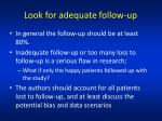 look for adequate follow up