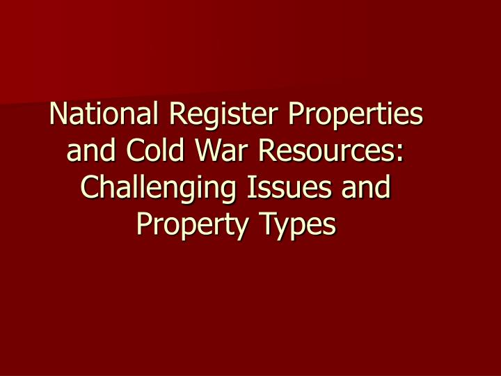 National register properties and cold war resources challenging issues and property types
