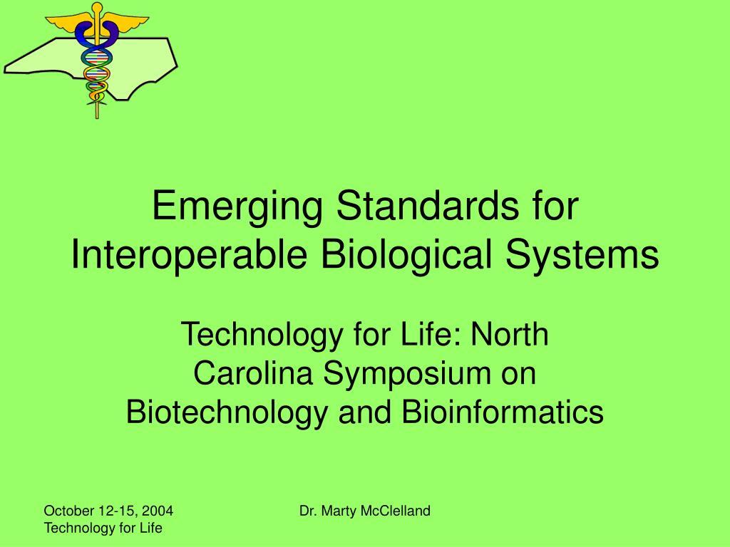 Emerging Standards for Interoperable Biological Systems