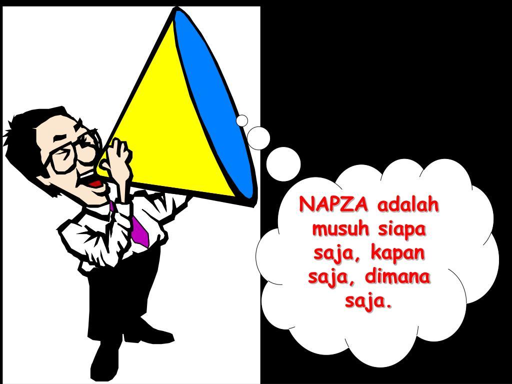 NAPZA adalah musuh siapa saja, kapan saja, dimana saja.