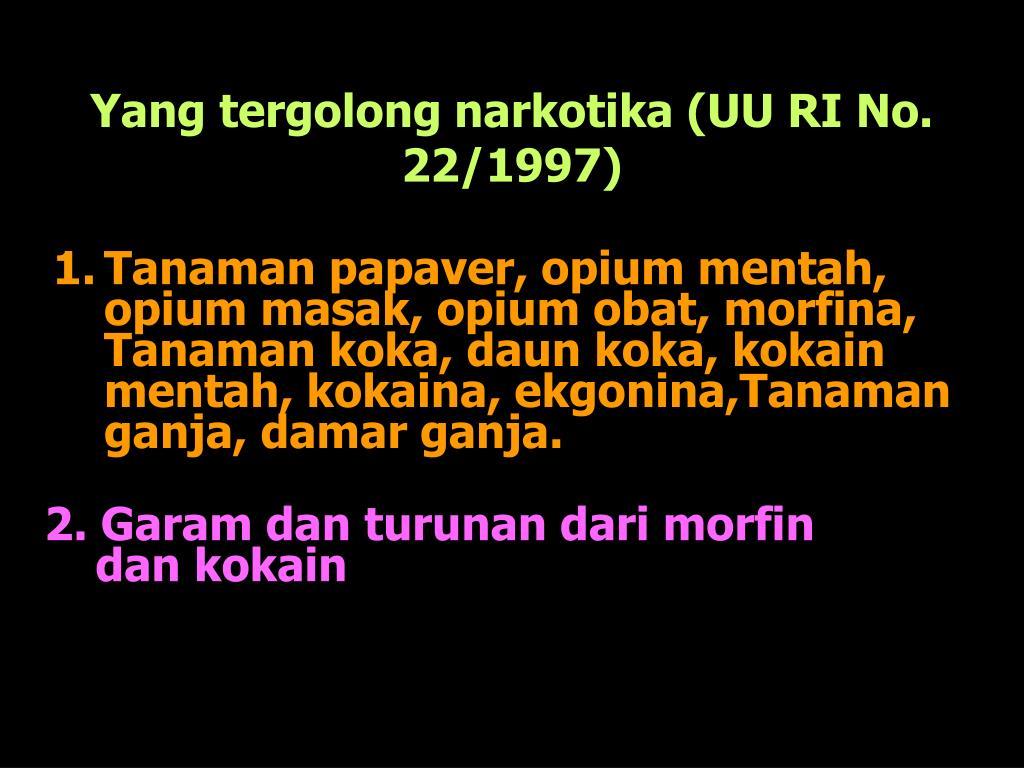 Yang tergolong narkotika (UU RI No. 22/1997)