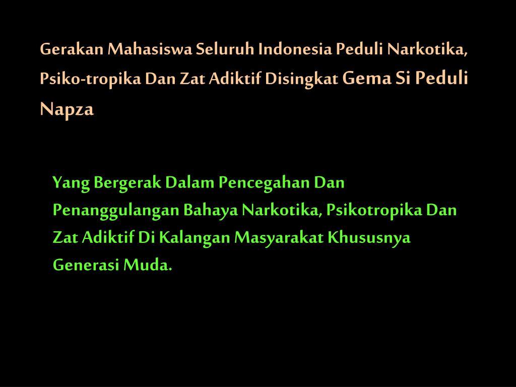 Gerakan Mahasiswa Seluruh Indonesia Peduli Narkotika, Psiko-tropika Dan Zat Adiktif
