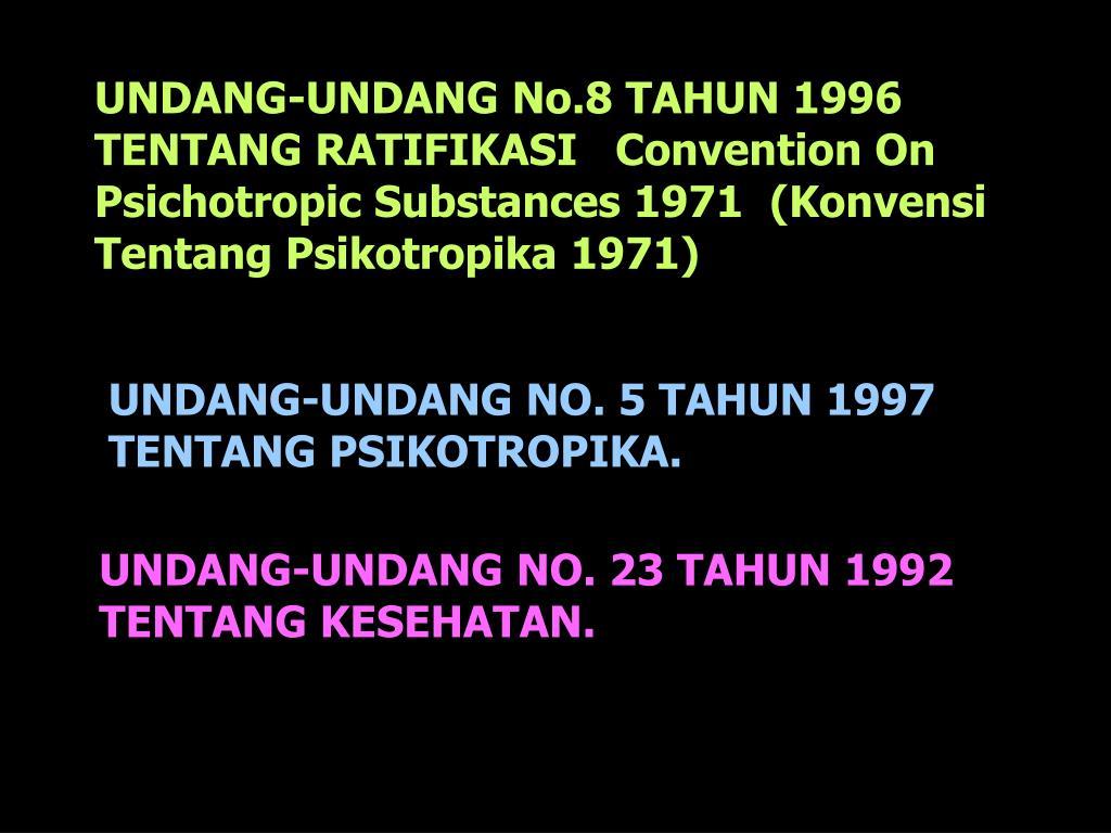 UNDANG-UNDANG No.8 TAHUN 1996 TENTANG RATIFIKASI   Convention On Psichotropic Substances 1971  (Konvensi Tentang Psikotropika 1971)