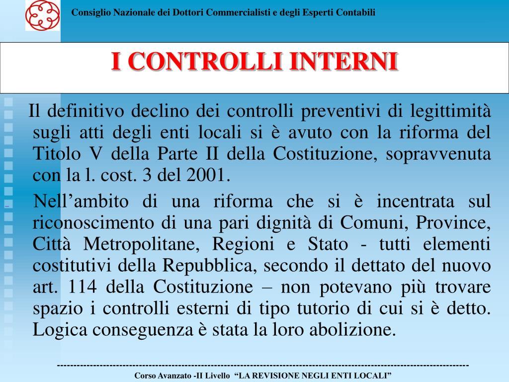 Il definitivo declino dei controlli preventivi di legittimità sugli atti degli enti locali si è avuto con la riforma del Titolo V della Parte II della Costituzione, sopravvenuta con la l. cost. 3 del 2001.