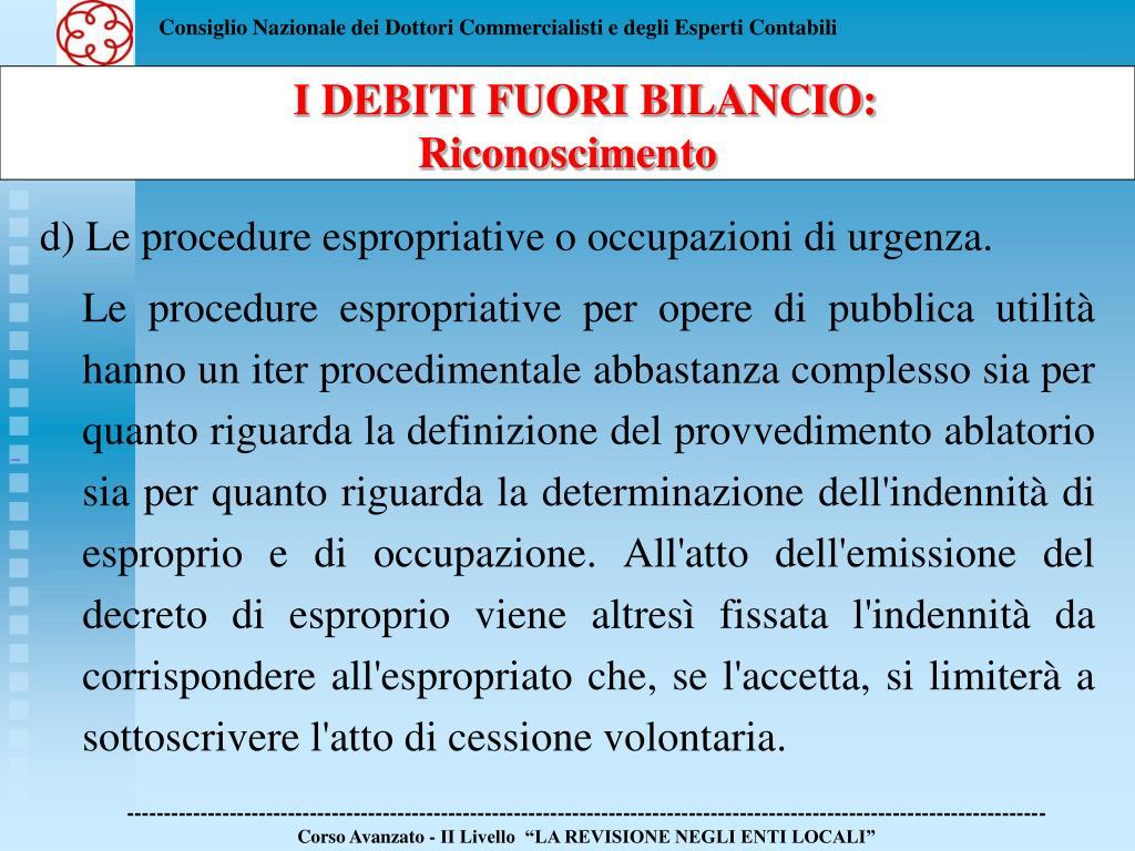 d) Le procedure espropriative o occupazioni di urgenza.