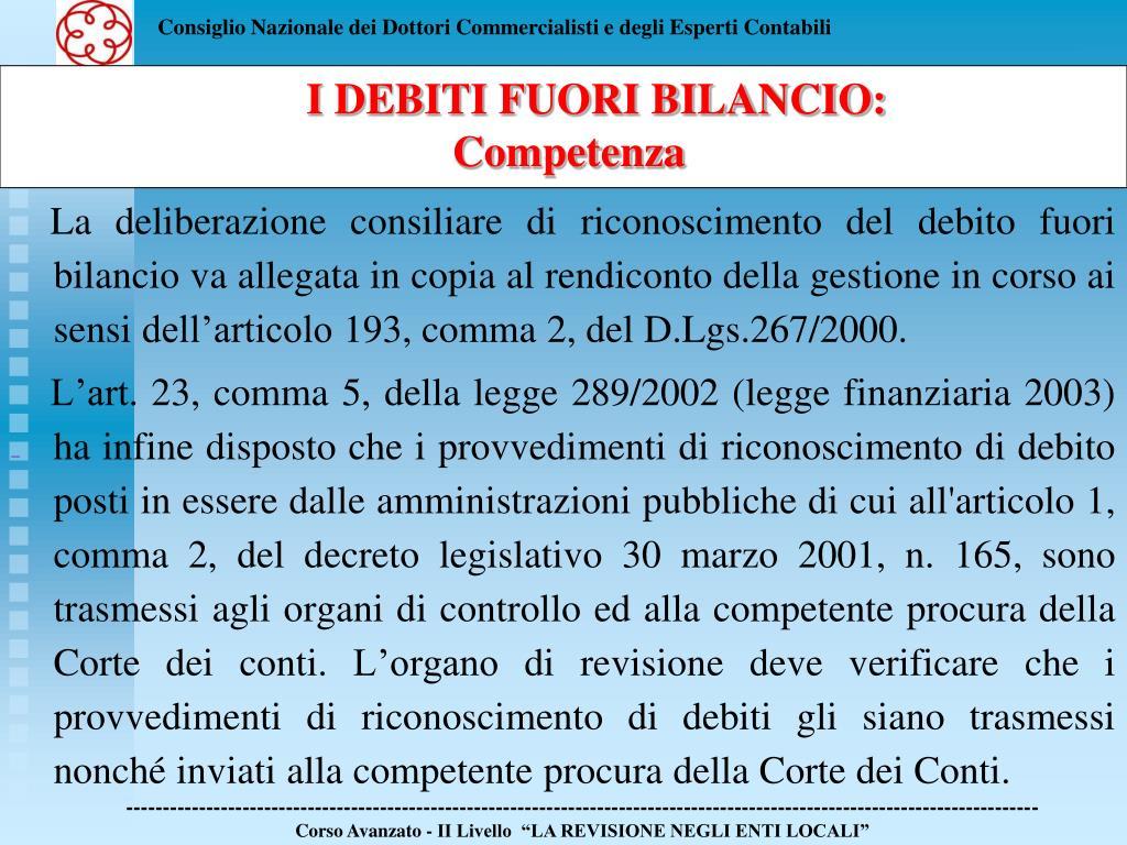 La deliberazione consiliare di riconoscimento del debito fuori bilancio va allegata in copia al rendiconto della gestione in corso ai sensi dell'articolo 193, comma 2, del D.Lgs.267/2000.