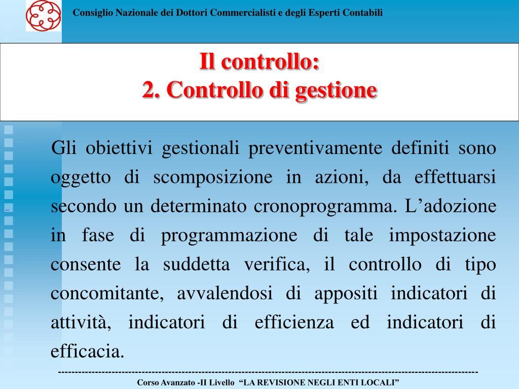 Gli obiettivi gestionali preventivamente definiti sono oggetto di scomposizione in azioni, da effettuarsi secondo un determinato cronoprogramma.