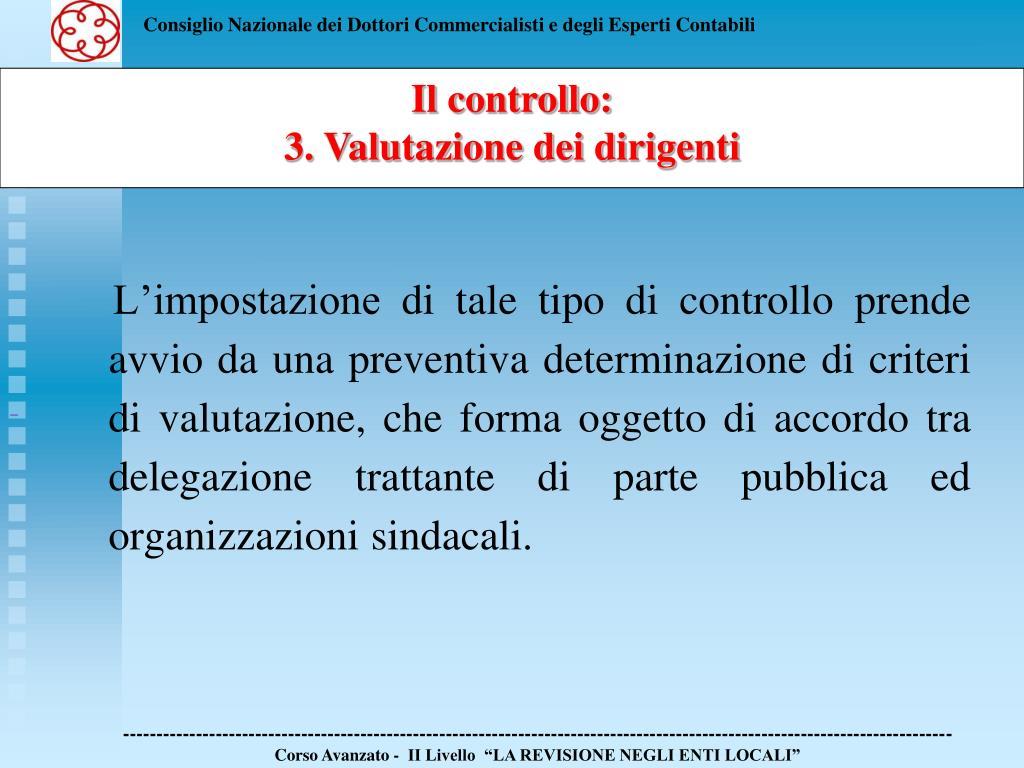 L'impostazione di tale tipo di controllo prende avvio da una preventiva determinazione di criteri di valutazione, che forma oggetto di accordo tra delegazione trattante di parte pubblica ed organizzazioni sindacali.