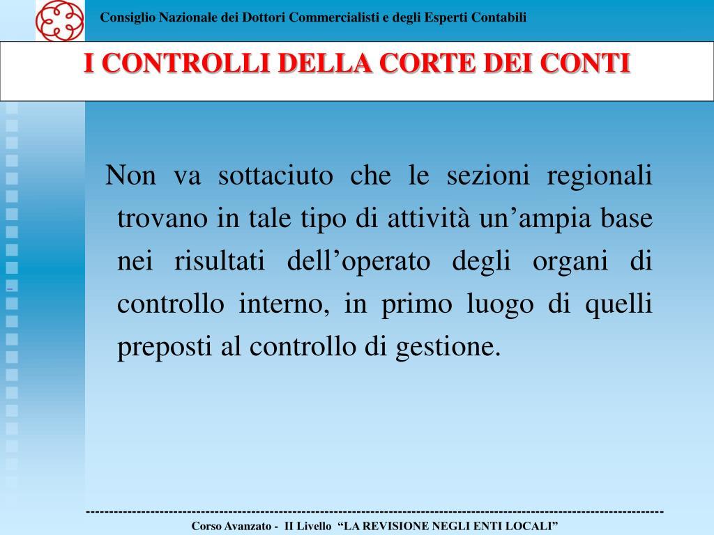 Non va sottaciuto che le sezioni regionali trovano in tale tipo di attività un'ampia base nei risultati dell'operato degli organi di controllo interno, in primo luogo di quelli preposti al controllo di gestione.