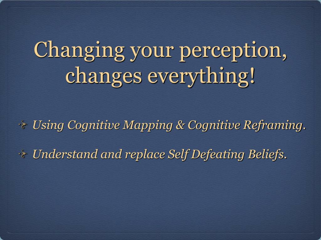 Changing your perception, changes everything!