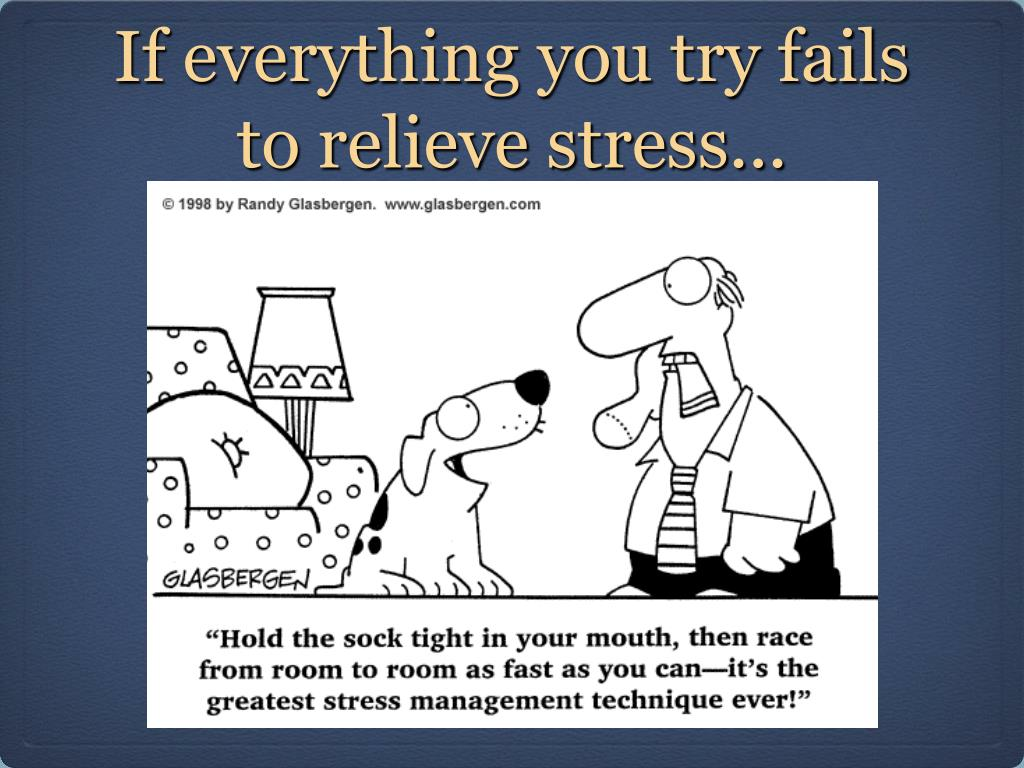 If everything you try fails to relieve stress...