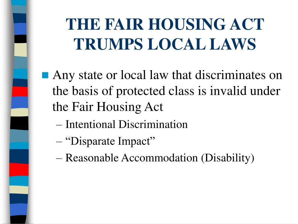 THE FAIR HOUSING ACT TRUMPS LOCAL LAWS