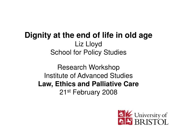 Dignity at the end of life in old age liz lloyd school for policy studies