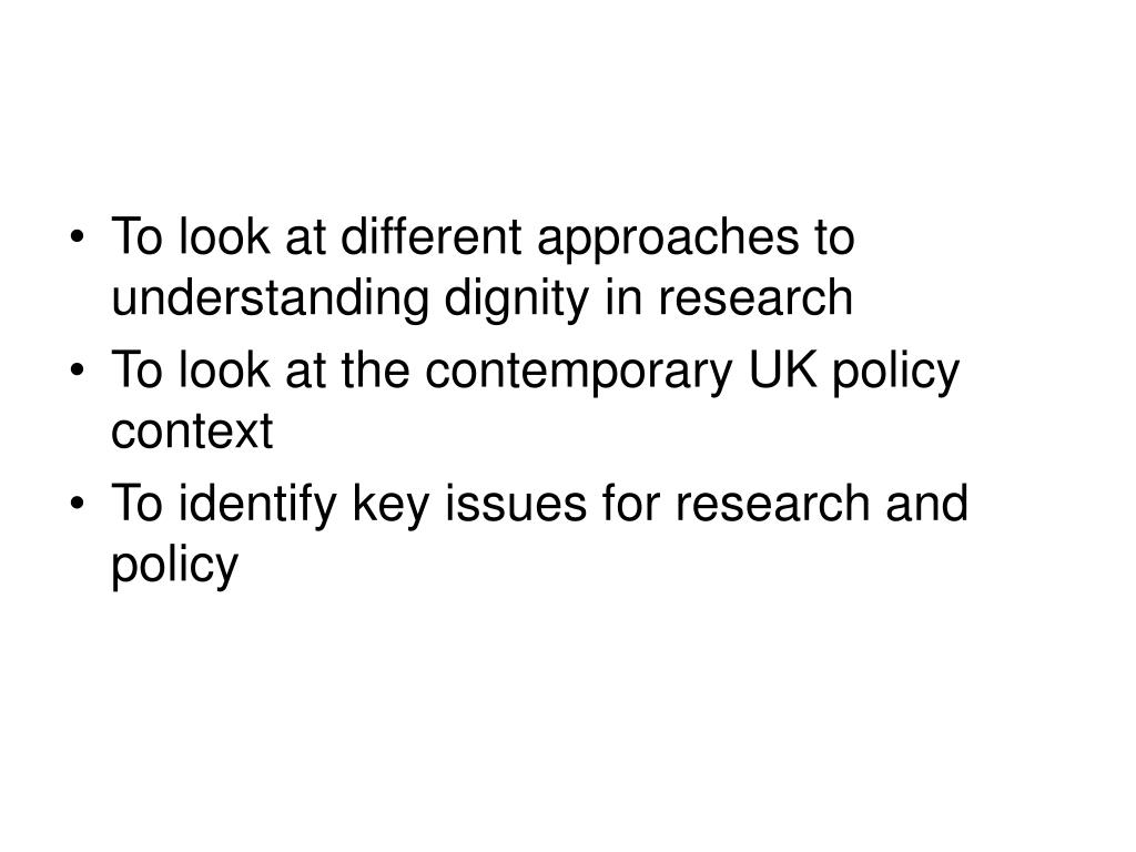 To look at different approaches to understanding dignity in research