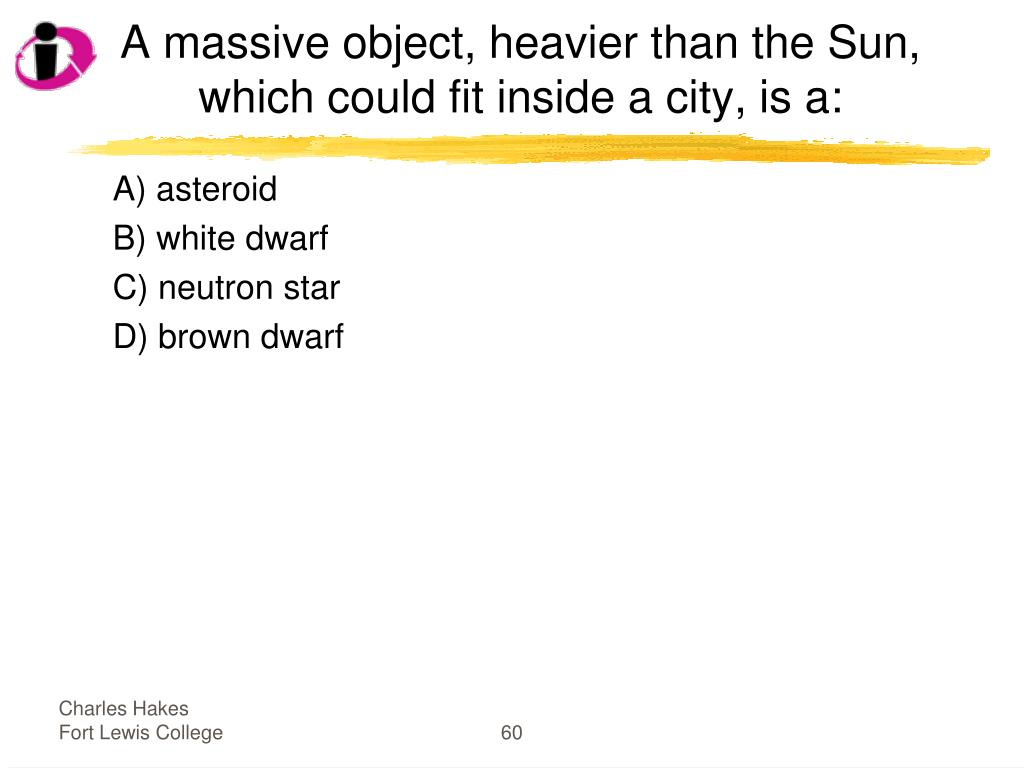 A massive object, heavier than the Sun, which could fit inside a city, is a: