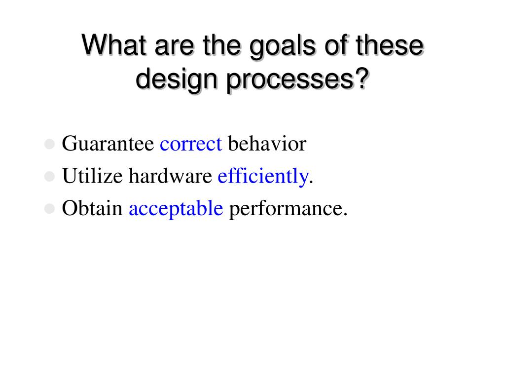What are the goals of these design processes?