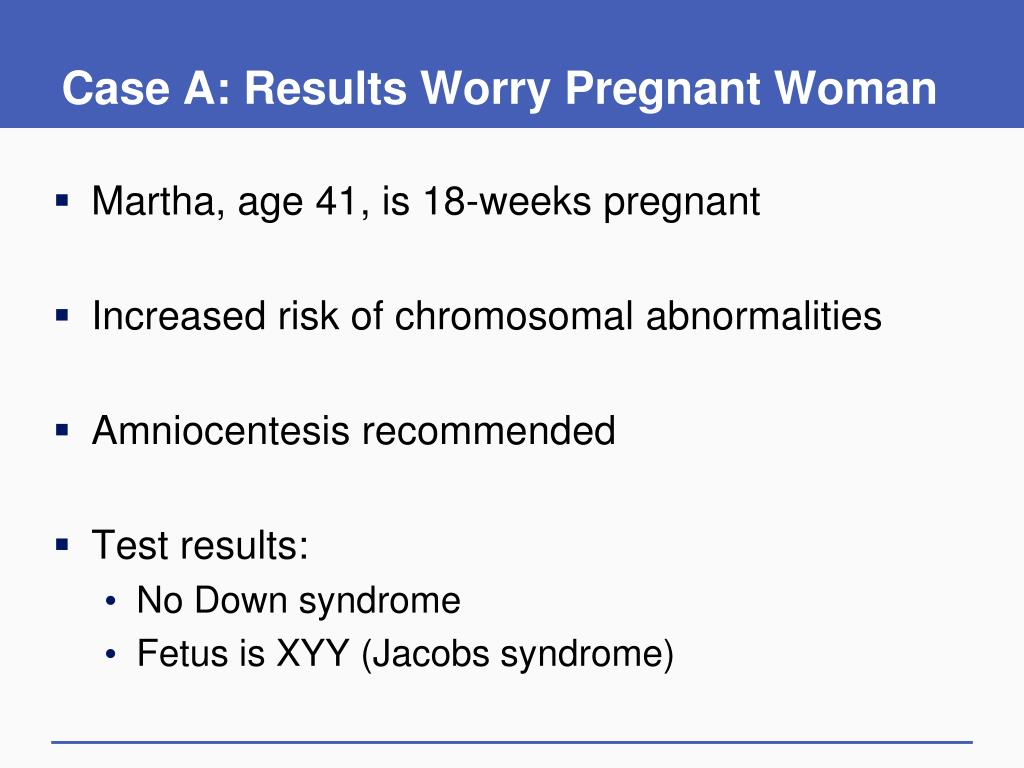 Case A: Results Worry Pregnant Woman
