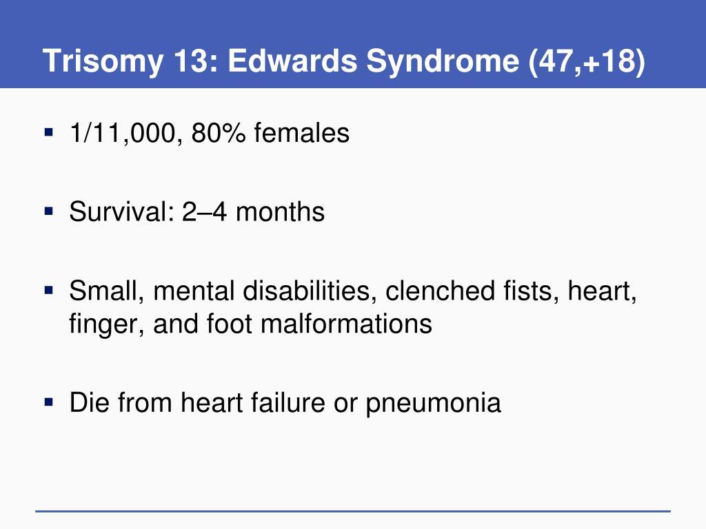 Trisomy 13: Edwards Syndrome (47,+18)