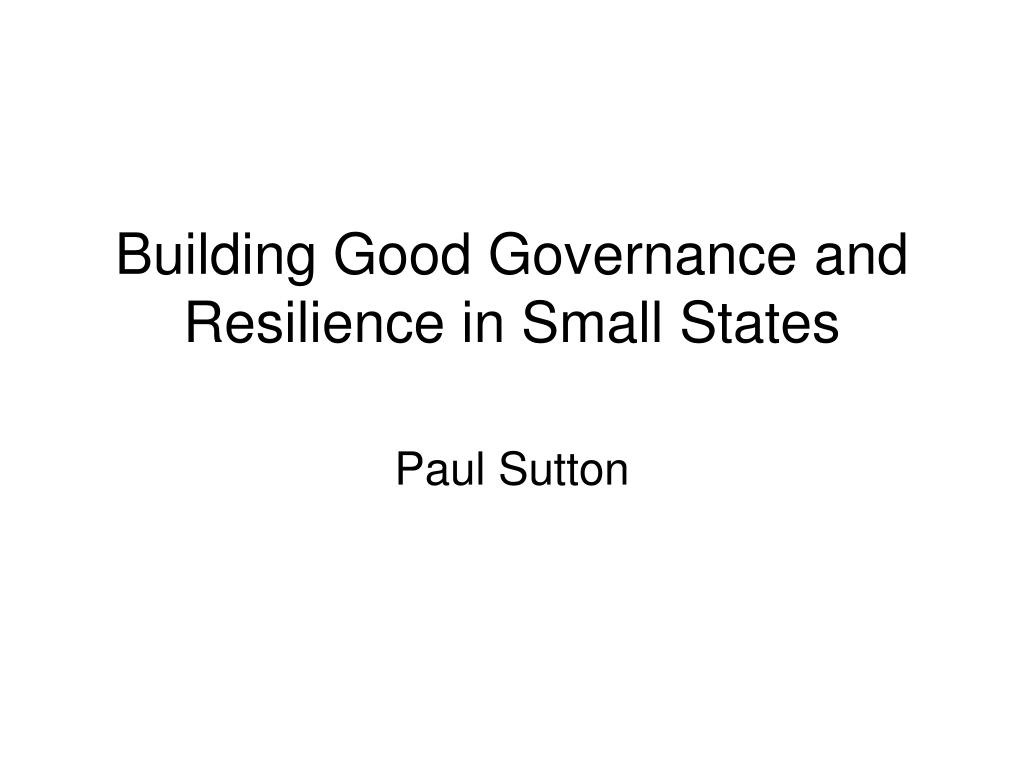 building good governance and resilience in small states l.
