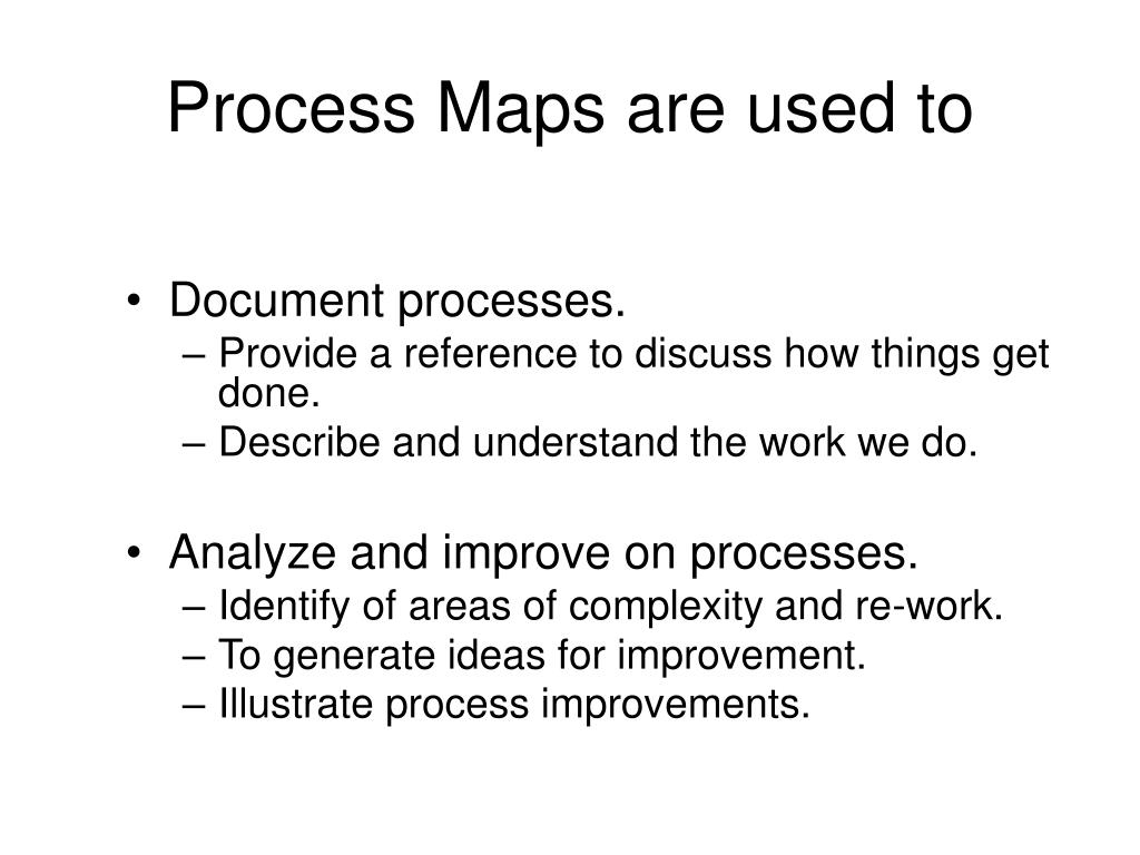 Process Maps are used to