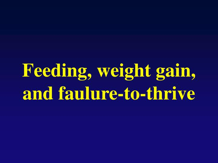 Feeding, weight gain, and faulure-to-thrive