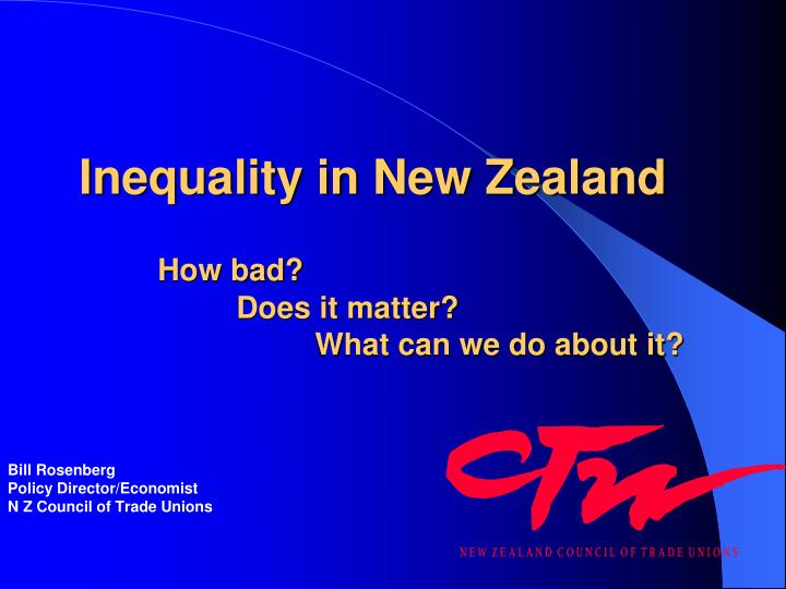 Inequality in new zealand how bad does it matter what can we do about it