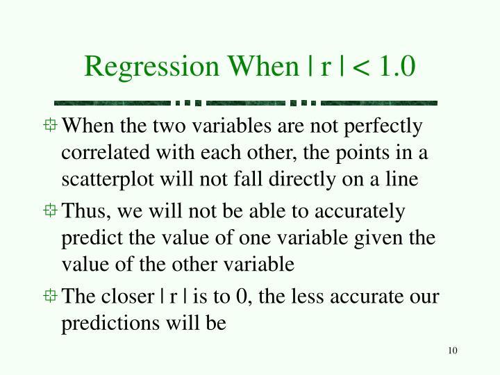 Regression When   r   < 1.0