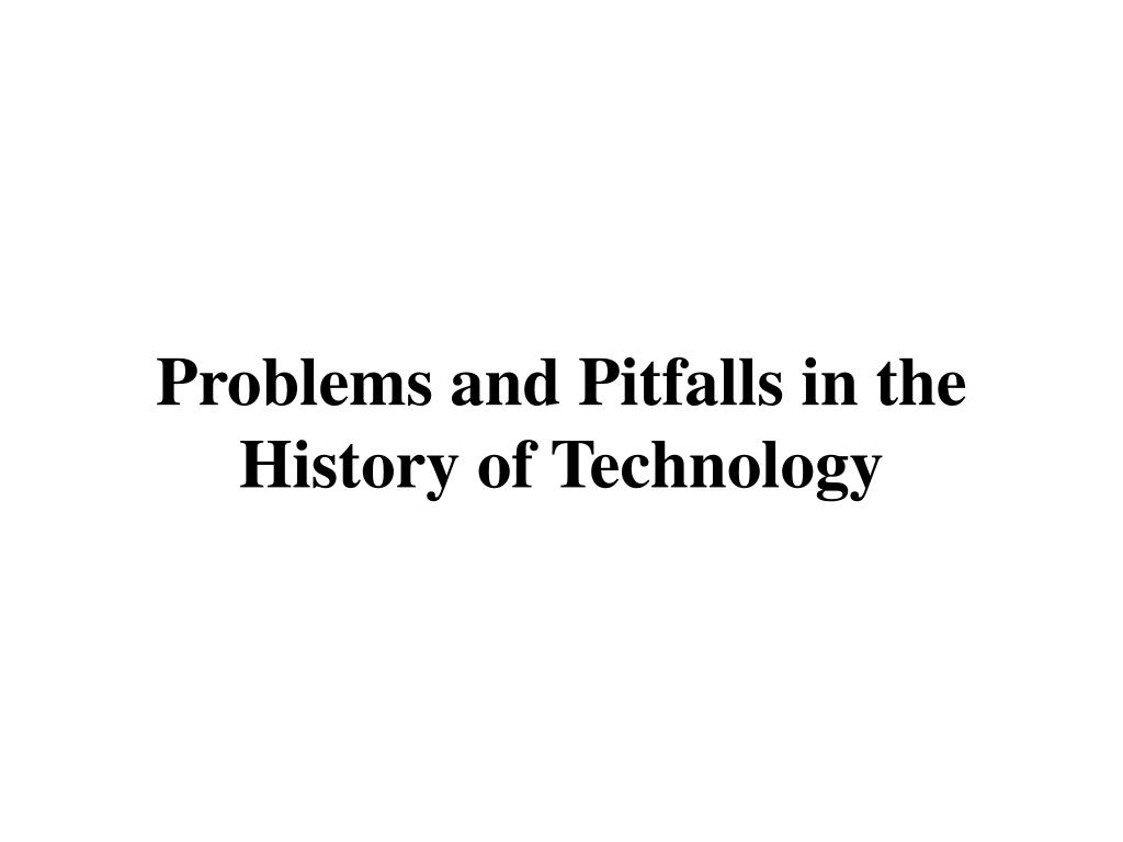 Problems and Pitfalls in the History of Technology