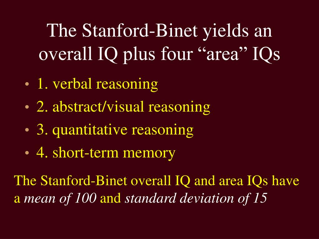 "The Stanford-Binet yields an overall IQ plus four ""area"" IQs"