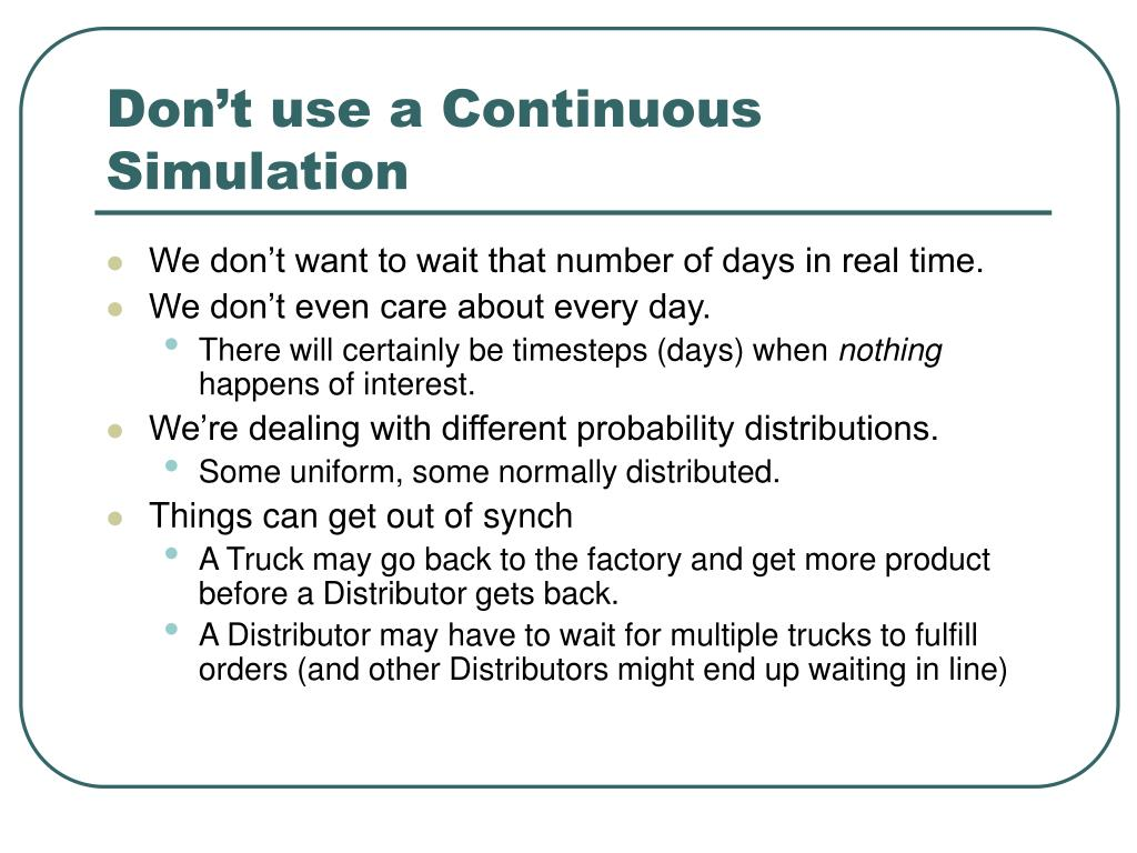 Don't use a Continuous Simulation