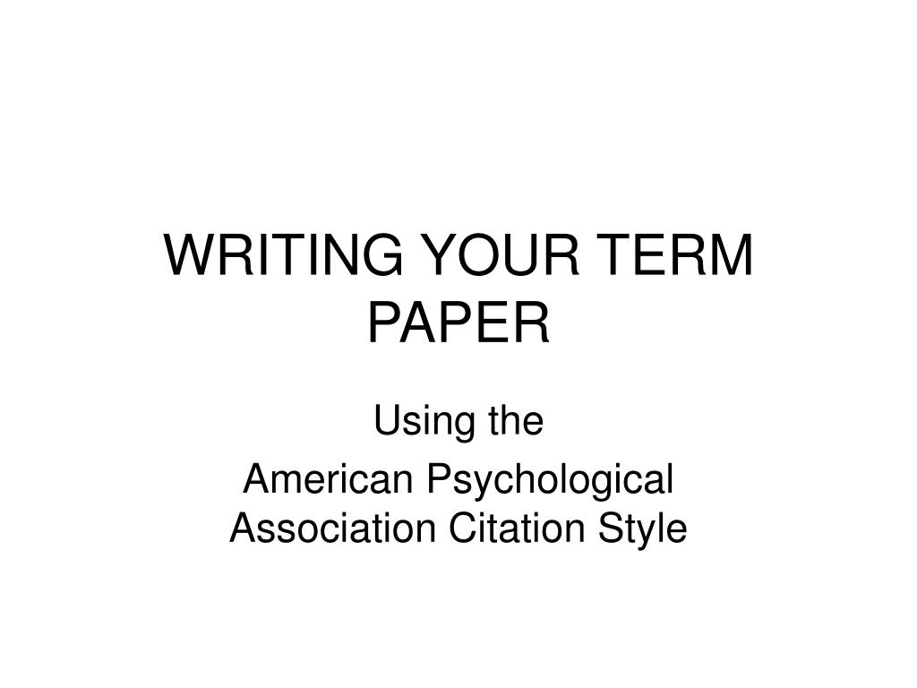 WRITING YOUR TERM PAPER