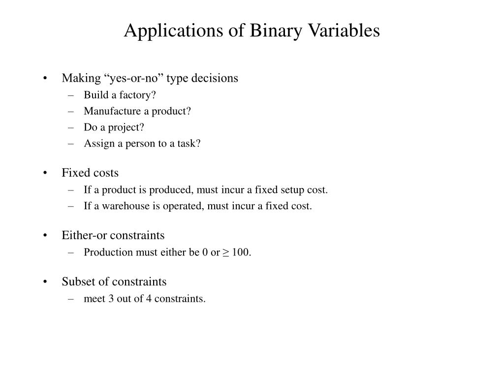 Applications of Binary Variables