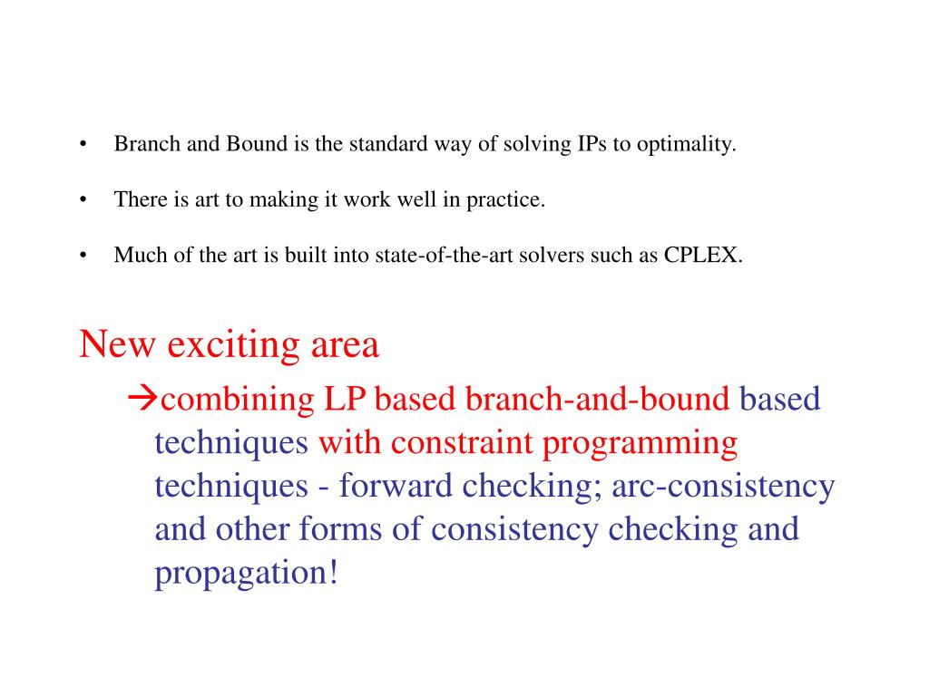 Branch and Bound is the standard way of solving IPs to optimality.