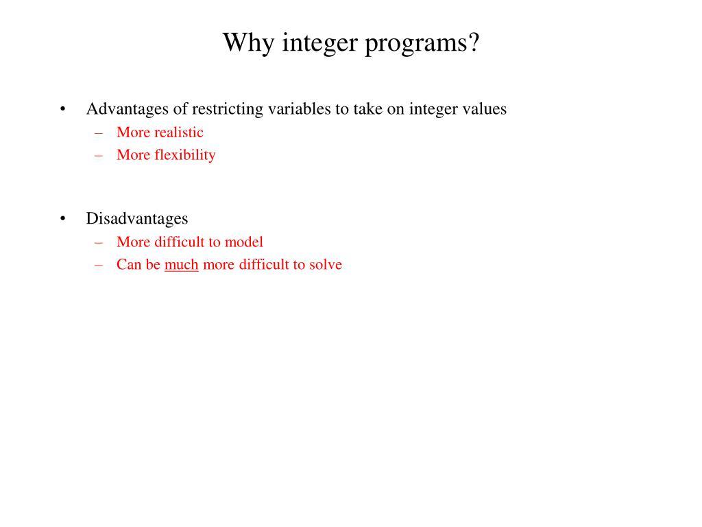 Why integer programs?