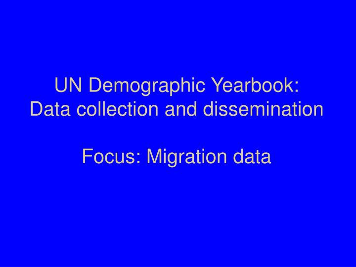 Un demographic yearbook data collection and dissemination focus migration data