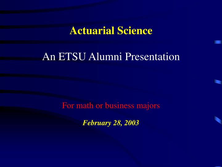 Actuarial science an etsu alumni presentation for math or business majors