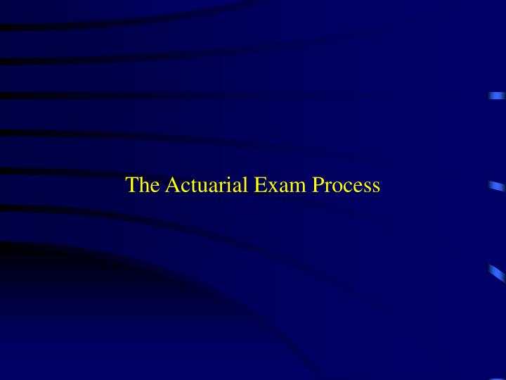 The Actuarial Exam Process