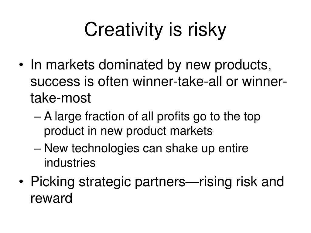 Creativity is risky