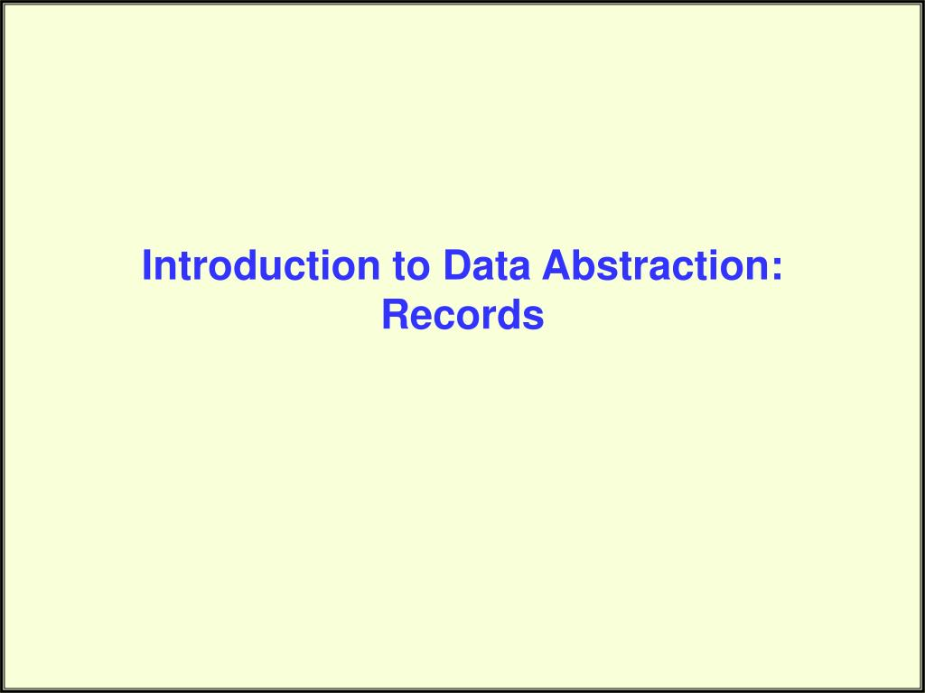 Introduction to Data Abstraction: Records