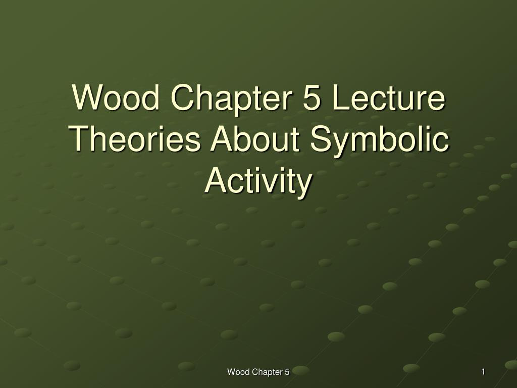 wood chapter 5 lecture theories about symbolic activity l.