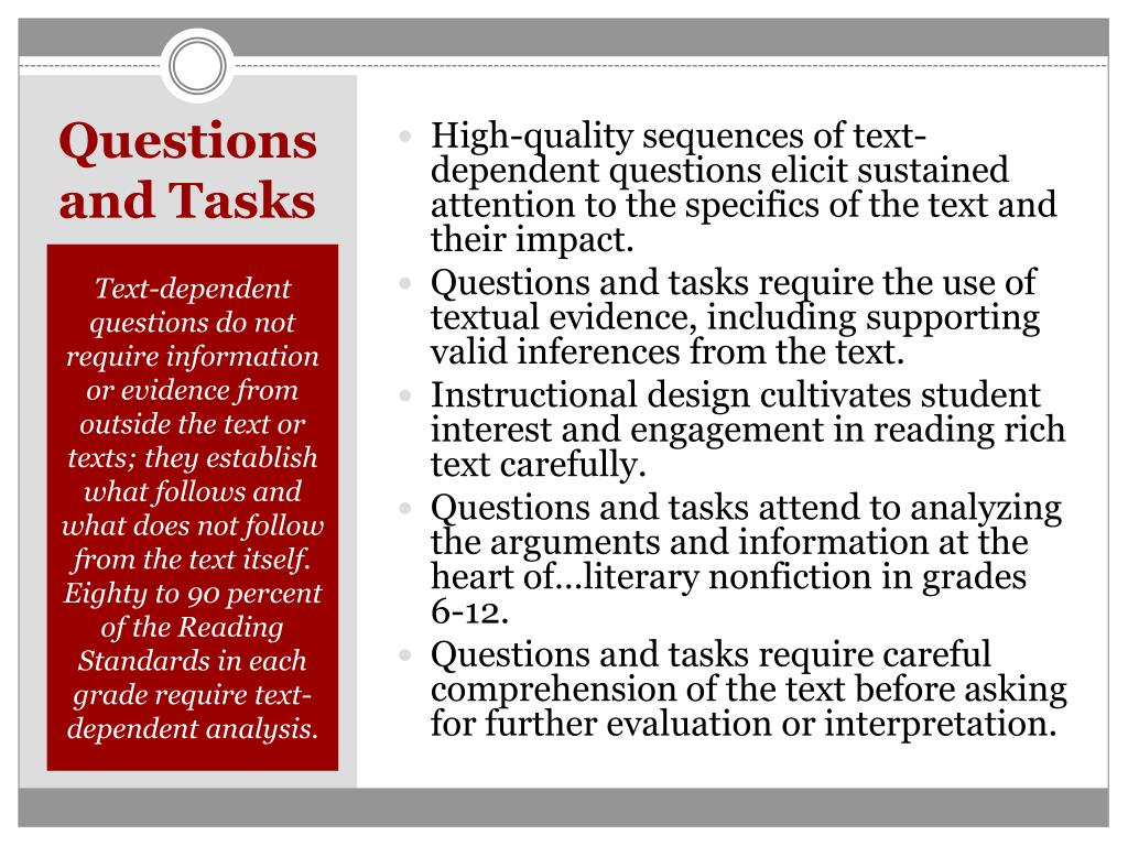 High-quality sequences of text-dependent questions elicit sustained attention to the specifics of the text and their impact.