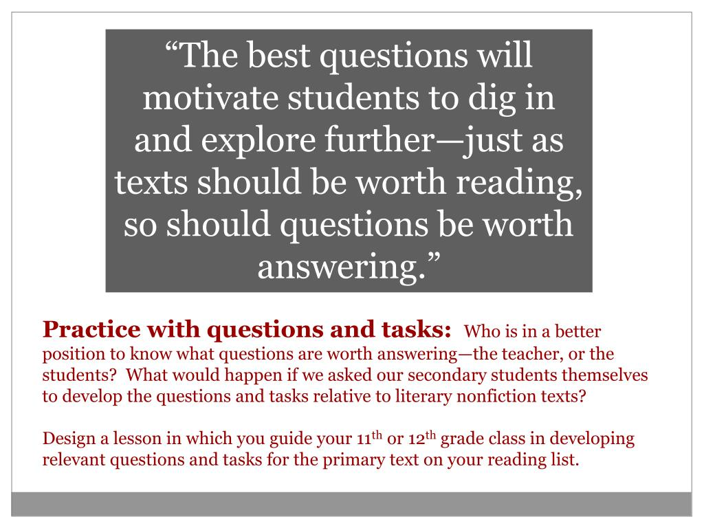 """""""The best questions will motivate students to dig in and explore further—just as texts should be worth reading, so should questions be worth answering."""""""